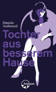 """VERSCHOBEN  Vernissage """"Tochter aus besserem Hause"""" mit Daniela Ambrosoli @ Hotel Zürichberg, Zürich"""